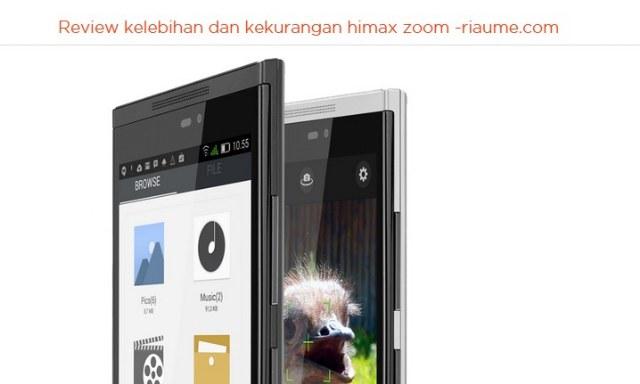 Review kelebihan kekurangan Himax Zoom picture new